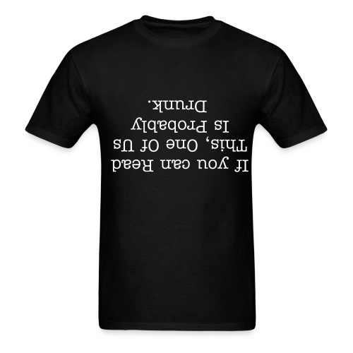 If You Can Read This, One Of Us Is Probably Drunk - Men's T-Shirt