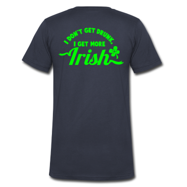 I Dont get Drunk, I get more IRISH shamrock clover St Patricks Day design T-Shirts