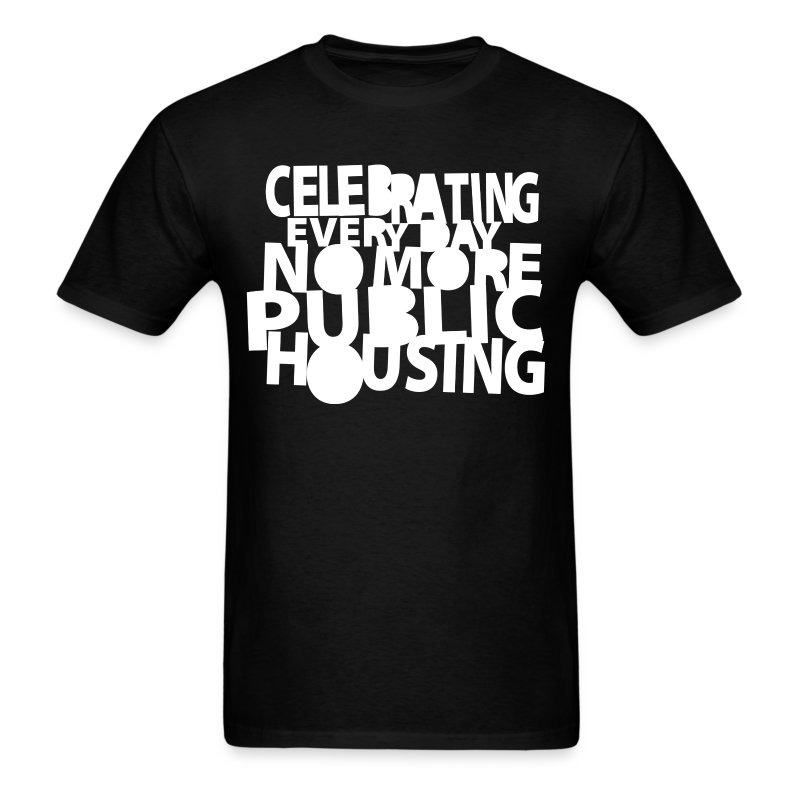 Celebrating Everyday No More Public Housing - Men's T-Shirt