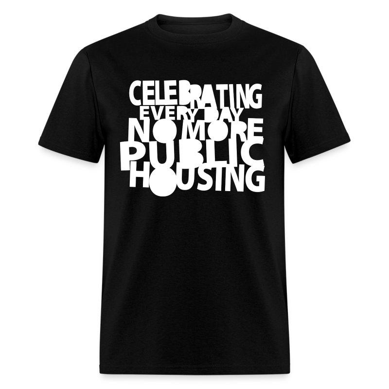 Celebrating Everyday No More Public Housing - Men's T-Shirt
