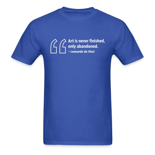 Art is never finished, only abandoned. ~ Leonardo da Vinci - Men's T-Shirt