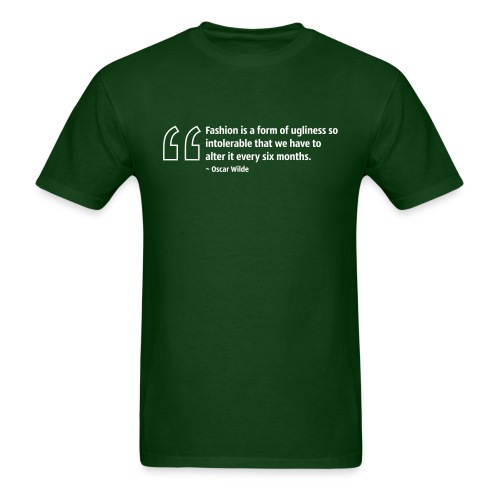 Fashion is a form of ugliness so intolerable that we have to alter it every six months. ~ Oscar Wilde - Men's T-Shirt