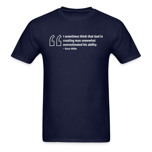 I sometimes think that God in creating man somewhat overestimated his ability. ~ Oscar Wilde - Men's T-Shirt