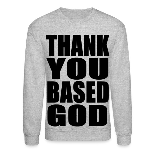 THANK YOU BASED GOD - BLACK - Crewneck Sweatshirt