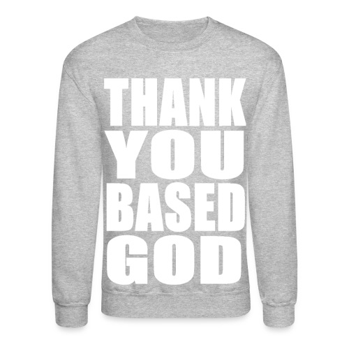 THANK YOU BASED GOD - WHITE - Crewneck Sweatshirt