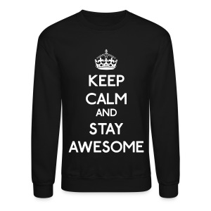 Keep Calm and Stay Awesome - Crewneck Sweatshirt
