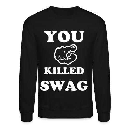 You Killed Swag - Crewneck Sweatshirt