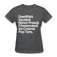 Women's T-Shirts ~ Women's T-Shirt ~ Women's - Deadlifts & Squats & Bench Press & Cheesecake & Ice Cream & Pop Tarts