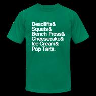 T-Shirts ~ Men's T-Shirt by American Apparel ~ Deadlifts & Squats & Bench Press & Cheesecake & Ice Cream & Pop Tarts