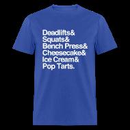 T-Shirts ~ Men's T-Shirt ~ Deadlifts & Squats & Bench Press & Cheesecake & Ice Cream & Pop Tarts