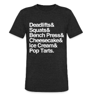 T-Shirts ~ Unisex Tri-Blend T-Shirt ~ Deadlifts & Squats & Bench Press & Cheesecake & Ice Cream & Pop Tarts
