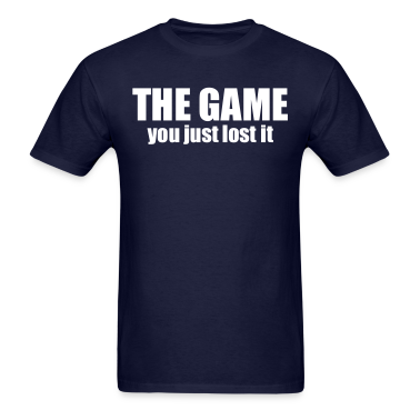 You just lost the game T-Shirts