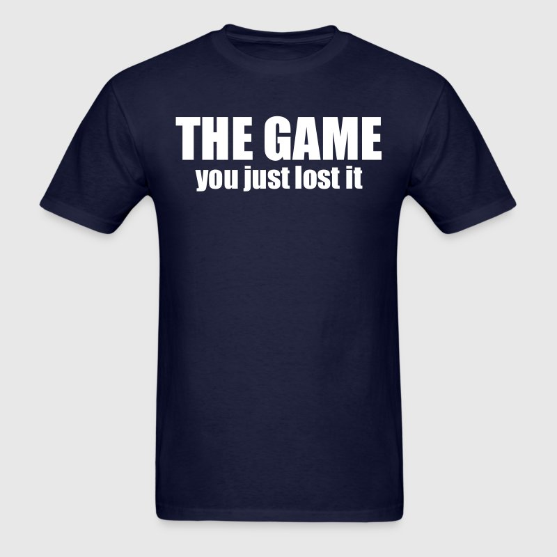 You Just Lost The Game T Shirt Spreadshirt