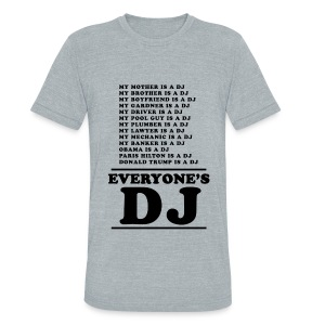 Everyone's DJ - Unisex Tri-Blend T-Shirt by American Apparel