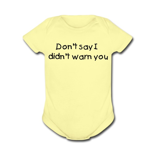 One piece  Don't say I didn't warn you - Organic Short Sleeve Baby Bodysuit