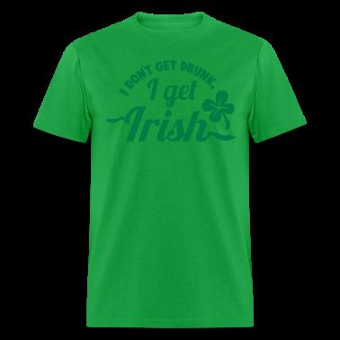 I dont get Drunk, I get IRISH shamrock clover St Patricks Day design T-Shirts