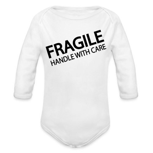 FRAGILE HANDLE WITH CARE - Organic Long Sleeve Baby Bodysuit
