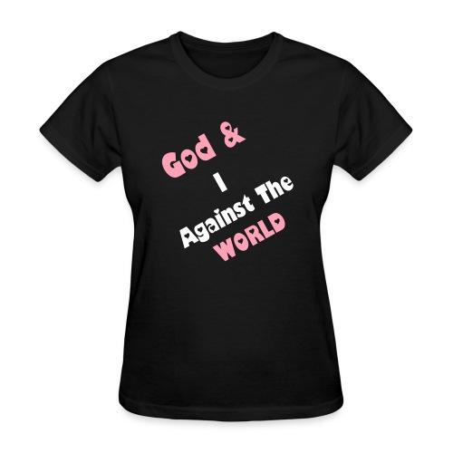 God and i against the world - Women's T-Shirt