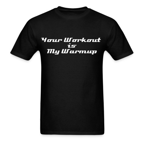 Your Workout is My Warmup - Men's T-Shirt