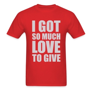 I GOT SO MUCH LOVE TO GIVE - Men's T-Shirt