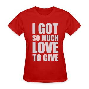 I GOT SO MUCH LOVE TO GIVE - Women's T-Shirt