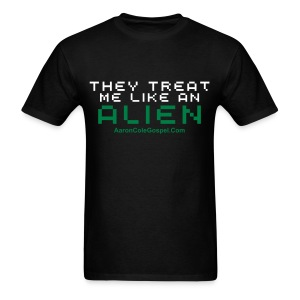 They Treat Me Like An Alien Tee - Men's T-Shirt