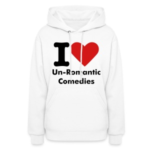 I love Un-Romantic Comedies - Women's Hoodie