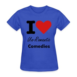 I love Un-Romantic Comedies - Women's T-Shirt