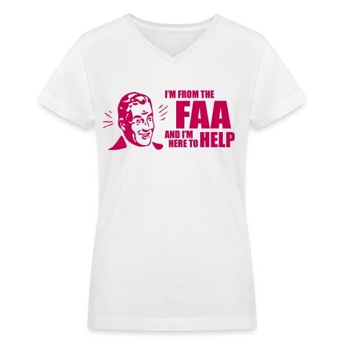 I'm from the FAA and I'm Here to Help - Women's V-Neck T-Shirt