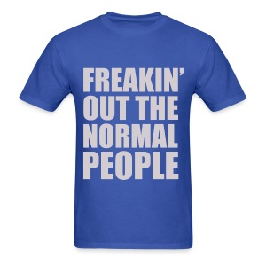 FREAKIN OUT THE NORMAL PEOPLE - Men's T-Shirt