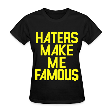 HATERS MAKE ME FAMOU$ Women's T-Shirts