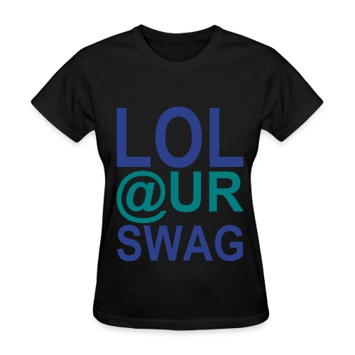 LOL @ UR SWAG - Women's T-Shirt