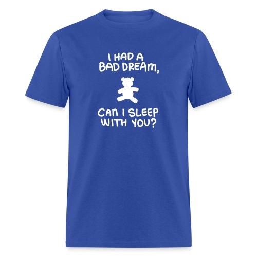 I had a bad dream, can I sleep with you? - Men's T-Shirt