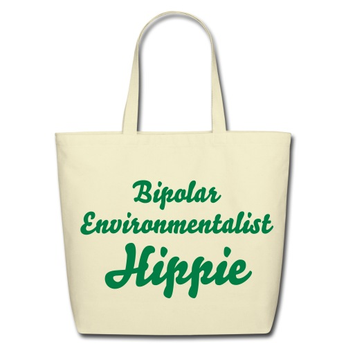 Bipolar Environmentalist Hippie Tote - Eco-Friendly Cotton Tote