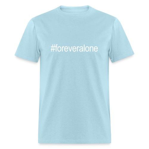 #foreveralone - Men's T-Shirt