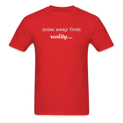 Miles away from reality - Men's T-Shirt