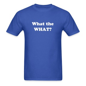 What the WHAT? Mens' Shirt - Men's T-Shirt