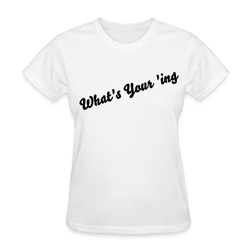 What's Your 'ing - Women's T-Shirt