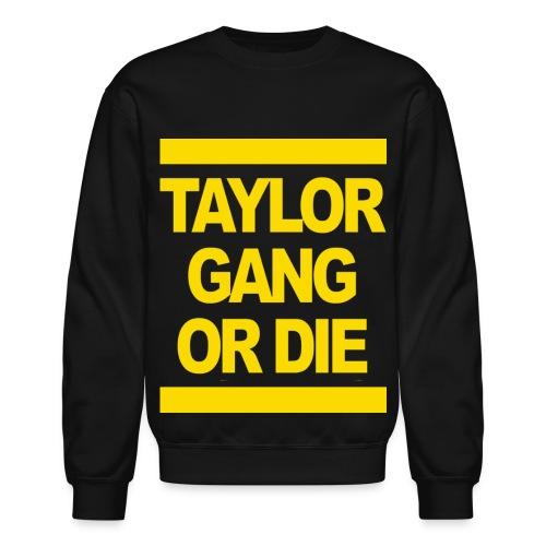 Taylor Gang Or Die. - Crewneck Sweatshirt