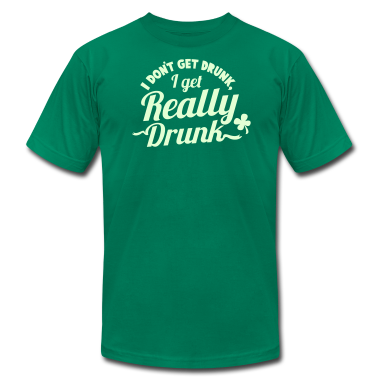 I DONT GET DRUNK, I GET REALLY DRUNK st patricks day design T-Shirts