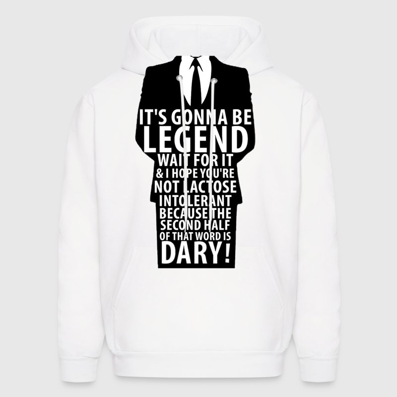 It's gonna be legen...wait for it...dary! - Men's Hoodie