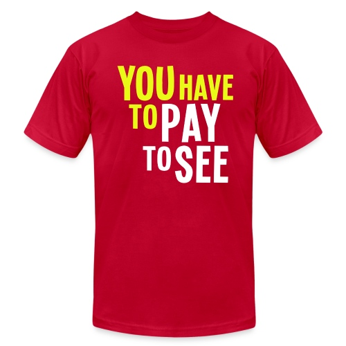 You Have to Pay to See - Dark - Men's Fine Jersey T-Shirt