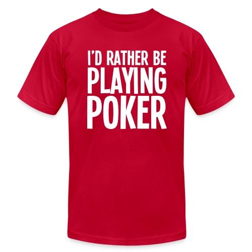 I'd Rather Be Playing Poker - Dark - Men's  Jersey T-Shirt