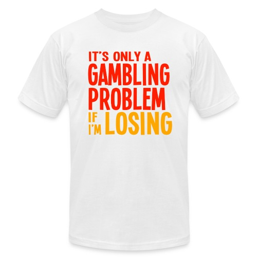 It's Only a Gambling Problem if I'm Losing - Light - Men's Fine Jersey T-Shirt