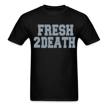 FRESH2DEATH T-Shirts