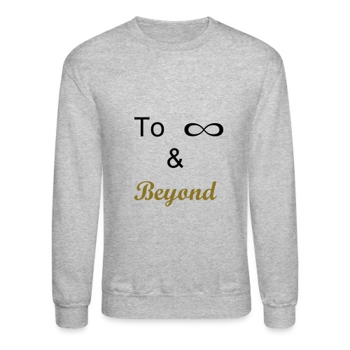 To Infinity and Beyond - Crewneck Sweatshirt