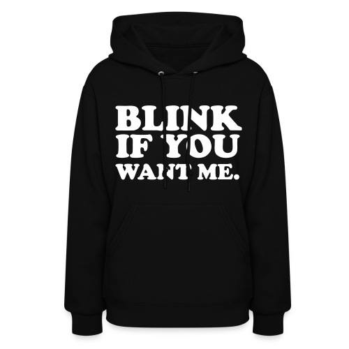 Blink if you want me. - Women's Hoodie