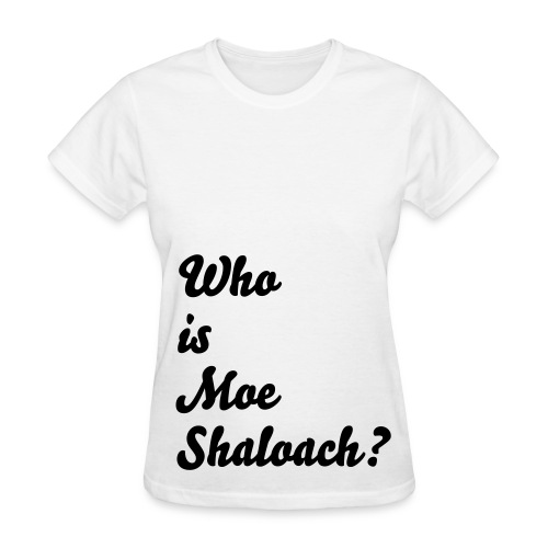 Women's Who is Moe Shaloach? tee - Women's T-Shirt
