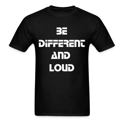 Be Different And Loud T-Shirt - Men's T-Shirt