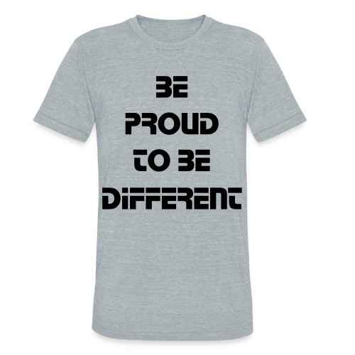 Be Proud To Be Different - Unisex Tri-Blend T-Shirt